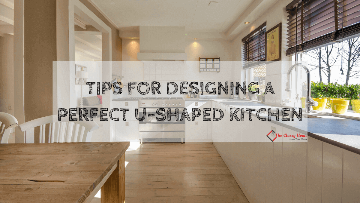 Tips For Designing A Perfect U Shaped Kitchen