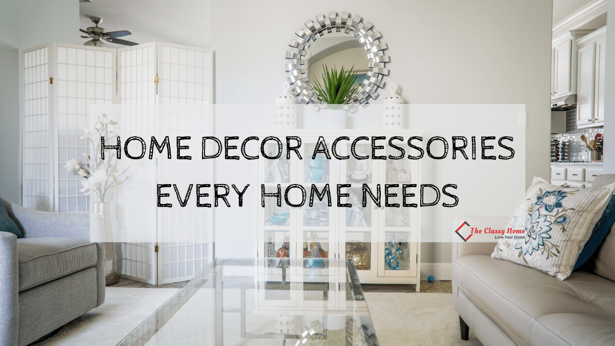 Home Decor Accessories Every Home Needs - The Classy Home